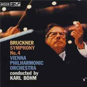 Bruckner, Vienna Philharmonic Orchestra, Karl Böhm - Symphony No. 4 In E Flat Major Album